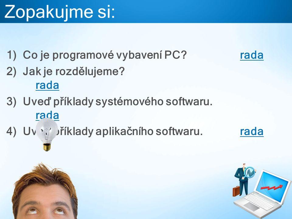 Zopakujme si: 1)Co je programové vybavení PC?radarada 2)Jak je rozdělujeme? rada rada 3)Uveď příklady systémového softwaru. rada rada 4)Uveď příklady