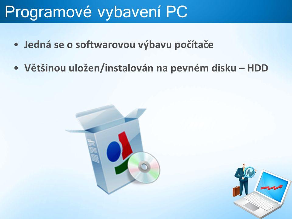 Jedná se o softwarovou výbavu počítače Většinou uložen/instalován na pevném disku – HDD Programové vybavení PC