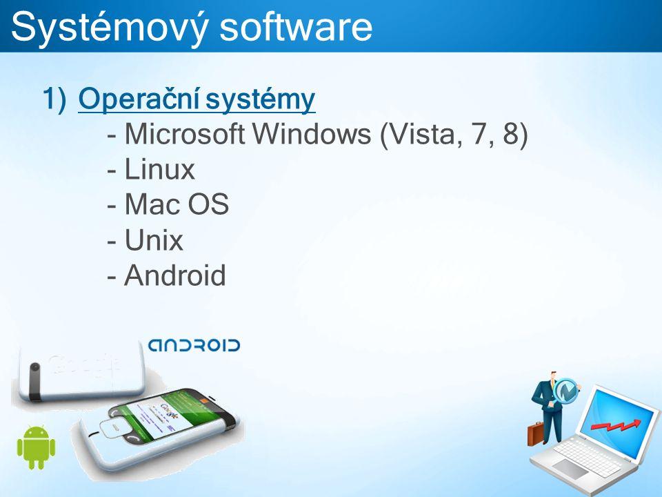 Systémový software 1)Operační systémy - Microsoft Windows (Vista, 7, 8) - Linux - Mac OS - Unix - Android