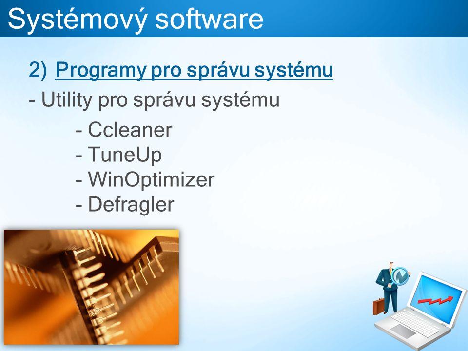 Systémový software 2)Programy pro správu systému - Utility pro správu systému - Ccleaner - TuneUp - WinOptimizer - Defragler