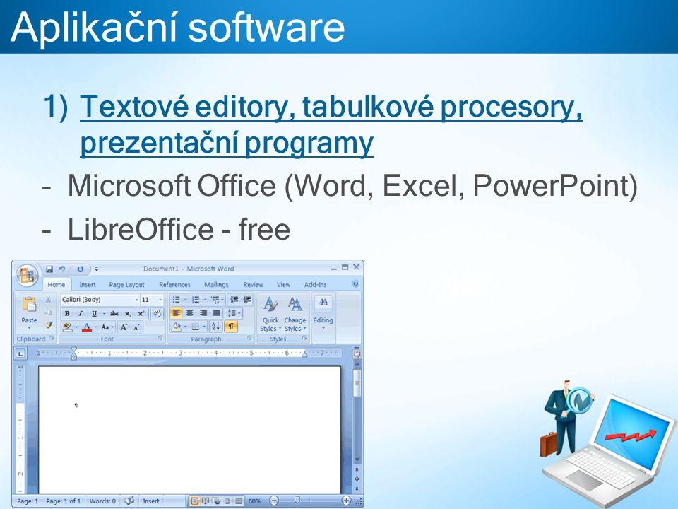 Aplikační software 1)Textové editory, tabulkové procesory, prezentační programy -Microsoft Office (Word, Excel, PowerPoint) -LibreOffice - free