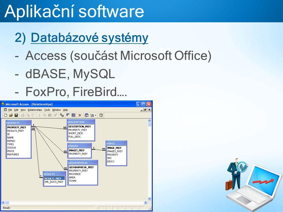 Aplikační software 2)Databázové systémy -Access (součást Microsoft Office) -dBASE, MySQL -FoxPro, FireBird….