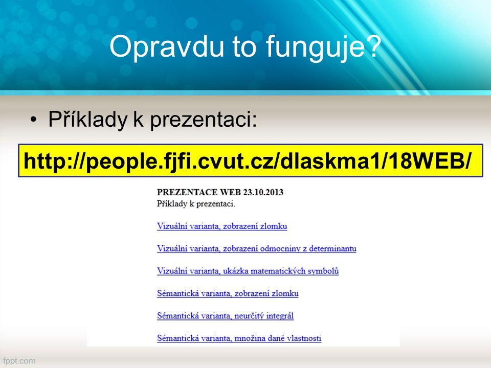 Opravdu to funguje http://people.fjfi.cvut.cz/dlaskma1/18WEB/ Příklady k prezentaci: