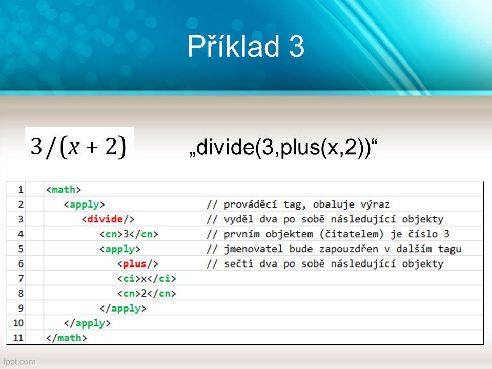 """Příklad 3 """"divide(3,plus(x,2))"""