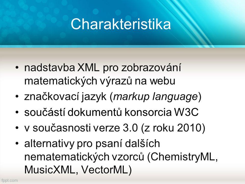 Charakteristika nadstavba XML pro zobrazování matematických výrazů na webu značkovací jazyk (markup language) součástí dokumentů konsorcia W3C v současnosti verze 3.0 (z roku 2010) alternativy pro psaní dalších nematematických vzorců (ChemistryML, MusicXML, VectorML)