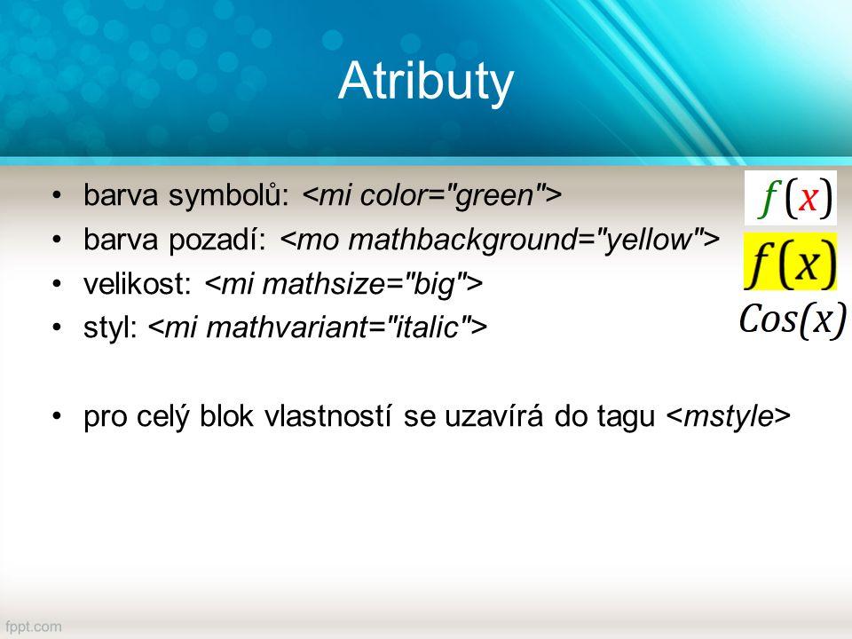 Atributy barva symbolů: barva pozadí: velikost: styl: pro celý blok vlastností se uzavírá do tagu