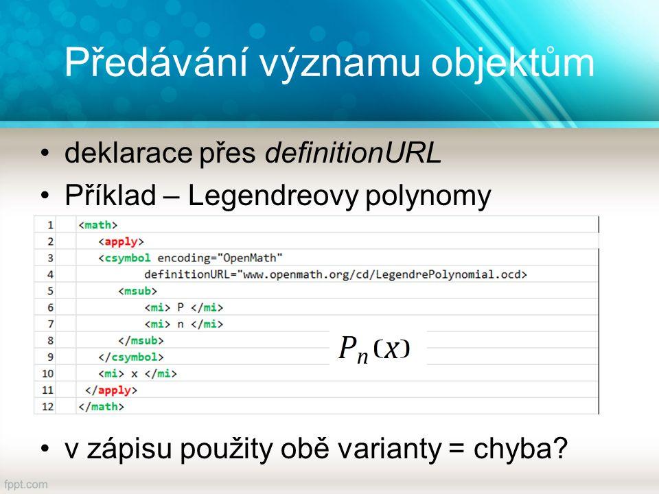 Předávání významu objektům deklarace přes definitionURL Příklad – Legendreovy polynomy v zápisu použity obě varianty = chyba
