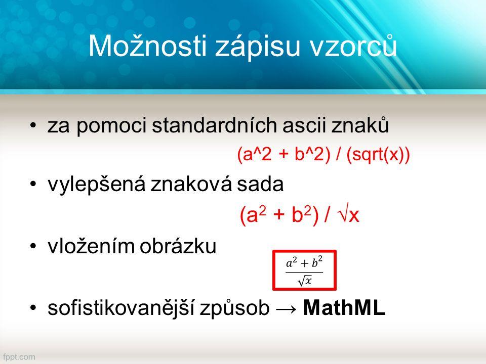 Možnosti zápisu vzorců za pomoci standardních ascii znaků (a^2 + b^2) / (sqrt(x)) vylepšená znaková sada (a 2 + b 2 ) / √x vložením obrázku sofistikovanější způsob → MathML