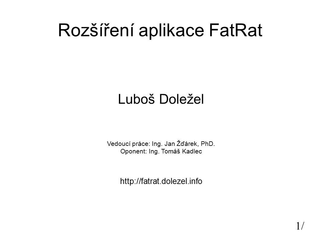 1/1/ Rozšíření aplikace FatRat Luboš Doležel Vedoucí práce: Ing. Jan Žďárek, PhD. Oponent: Ing. Tomáš Kadlec http://fatrat.dolezel.info