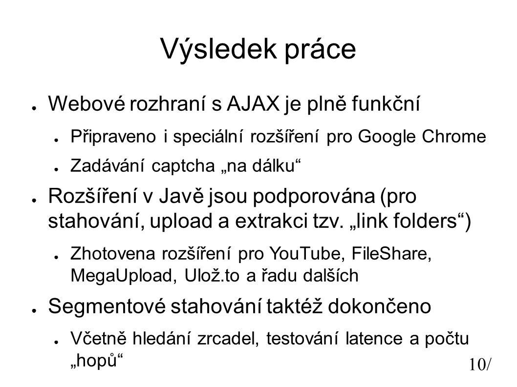 """10/ Výsledek práce ● Webové rozhraní s AJAX je plně funkční ● Připraveno i speciální rozšíření pro Google Chrome ● Zadávání captcha """"na dálku ● Rozšíření v Javě jsou podporována (pro stahování, upload a extrakci tzv."""