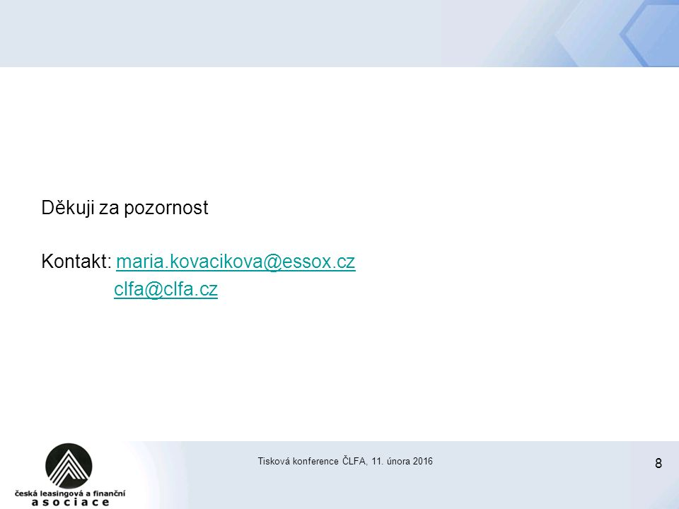 8 Tisková konference ČLFA, 11. února 2016 Děkuji za pozornost Kontakt: maria.kovacikova@essox.czmaria.kovacikova@essox.cz clfa@clfa.cz