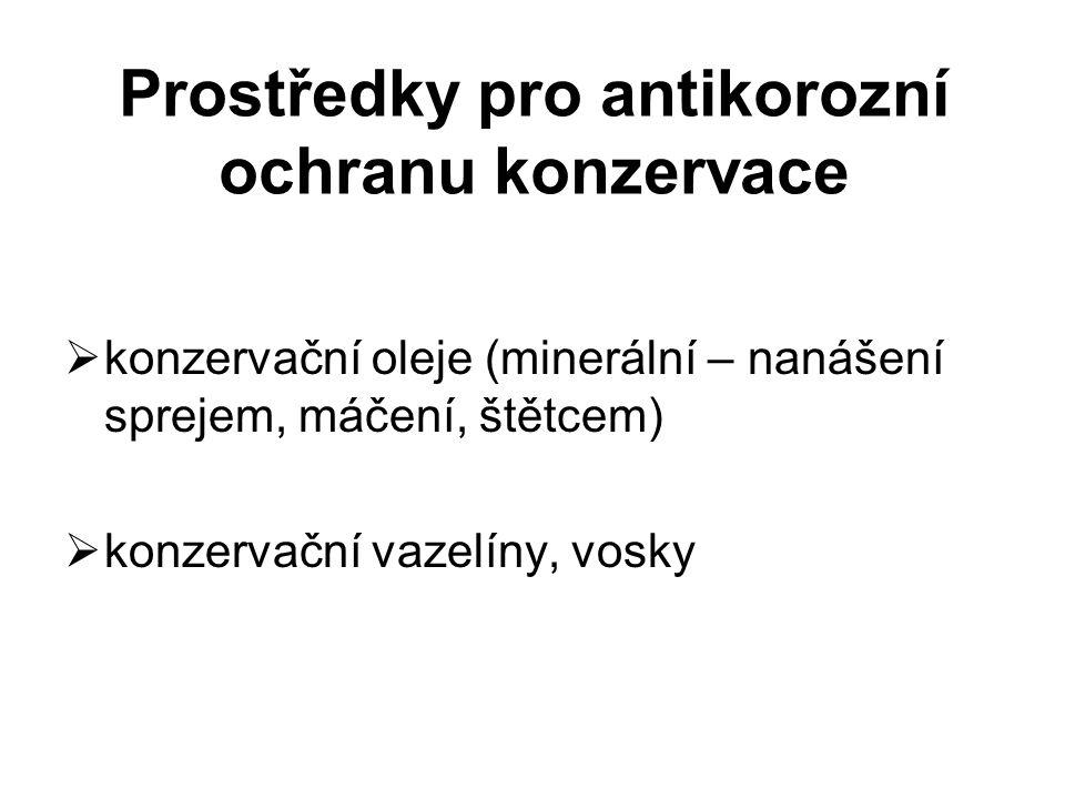 Prostředky pro antikorozní ochranu konzervace  konzervační oleje (minerální – nanášení sprejem, máčení, štětcem)  konzervační vazelíny, vosky