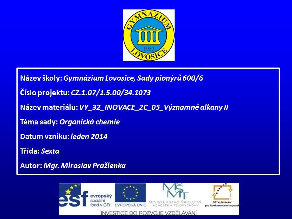 Název školy: Gymnázium Lovosice, Sady pionýrů 600/6 Číslo projektu: CZ.1.07/1.5.00/34.1073 Název materiálu: VY_32_INOVACE_2C_05_Významné alkany II Tém