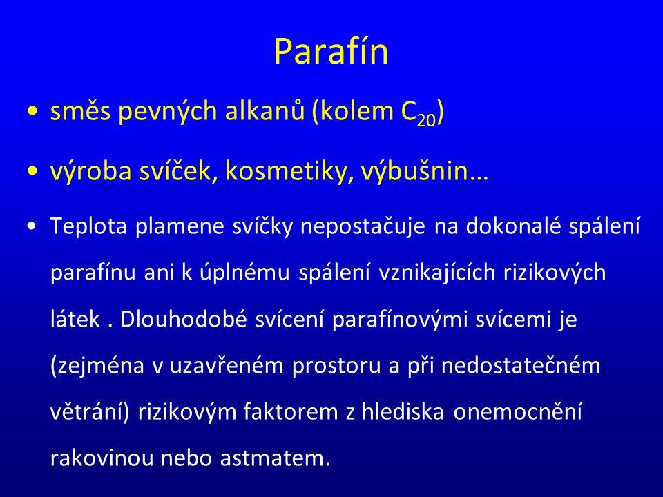 Parafín směs pevných alkanů (kolem C 20 ) výroba svíček, kosmetiky, výbušnin… Teplota plamene svíčky nepostačuje na dokonalé spálení parafínu ani k úp