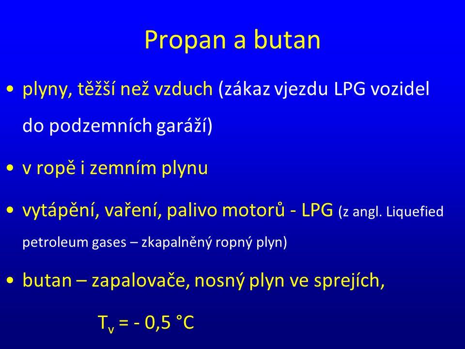 Propan a butan plyny, těžší než vzduch (zákaz vjezdu LPG vozidel do podzemních garáží) v ropě i zemním plynu vytápění, vaření, palivo motorů - LPG (z angl.
