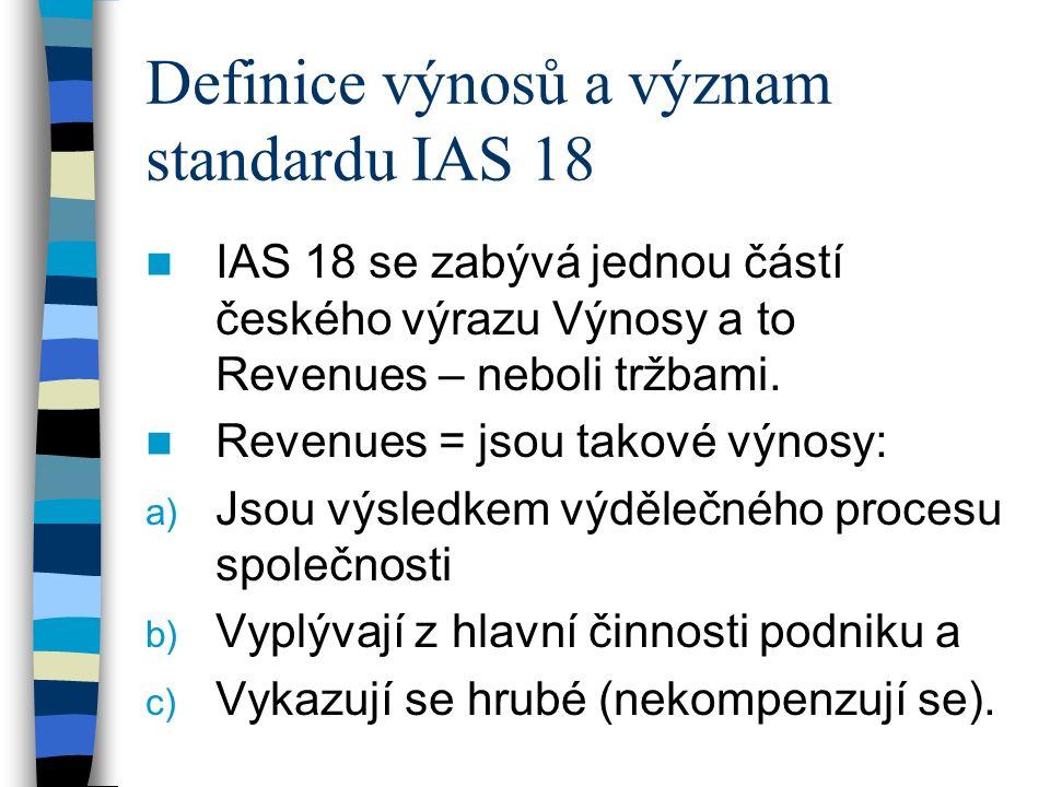 Definice výnosů a význam standardu IAS 18 IAS 18 se zabývá jednou částí českého výrazu Výnosy a to Revenues – neboli tržbami.