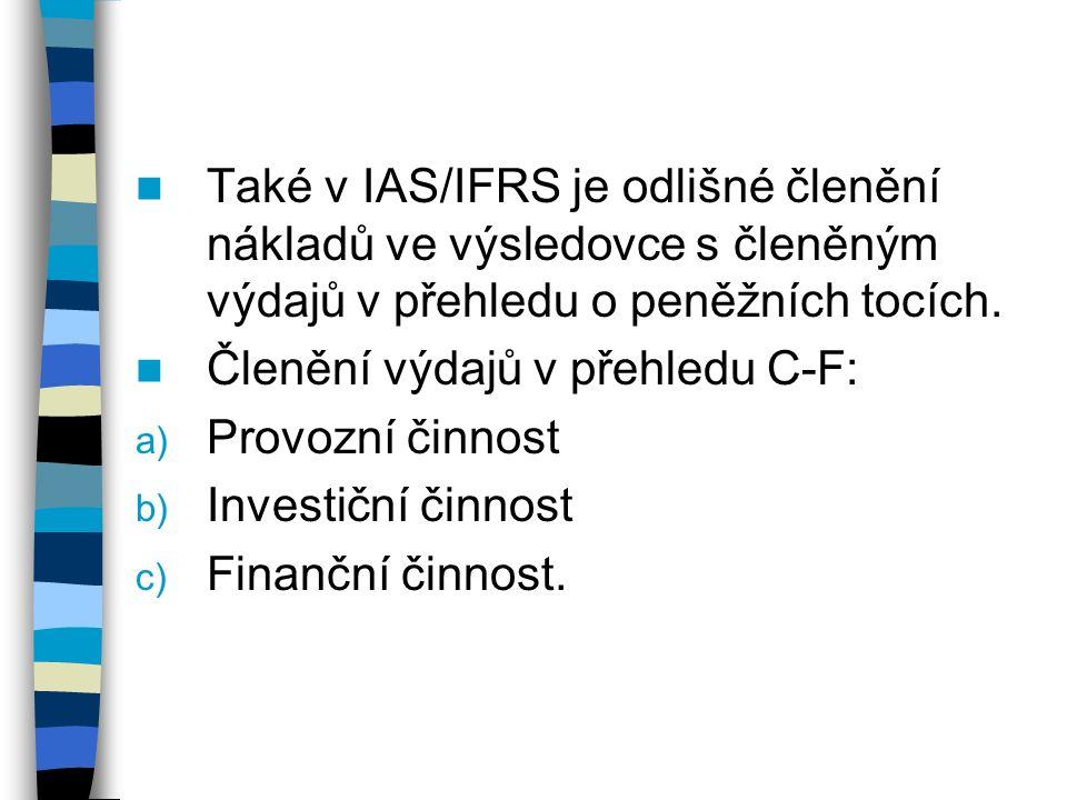 Také v IAS/IFRS je odlišné členění nákladů ve výsledovce s členěným výdajů v přehledu o peněžních tocích.