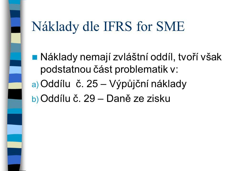 Náklady dle IFRS for SME Náklady nemají zvláštní oddíl, tvoří však podstatnou část problematik v: a) Oddílu č.