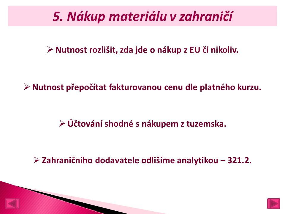 5. Nákup materiálu v zahraničí  Nutnost rozlišit, zda jde o nákup z EU či nikoliv.