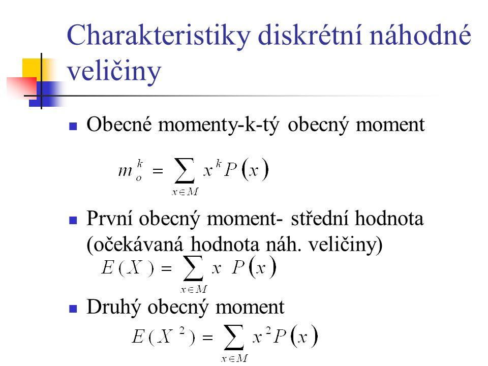 Charakteristiky diskrétní náhodné veličiny Obecné momenty-k-tý obecný moment První obecný moment- střední hodnota (očekávaná hodnota náh.