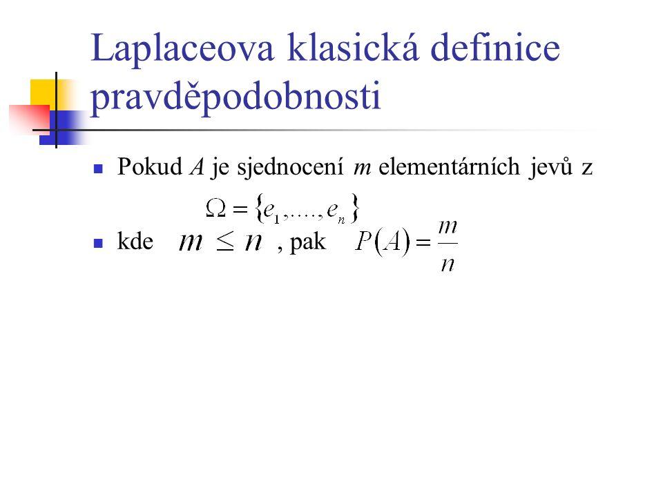 Laplaceova klasická definice pravděpodobnosti Pokud A je sjednocení m elementárních jevů z kde, pak