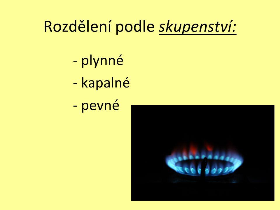 Rozdělení podle skupenství: - plynné - kapalné - pevné
