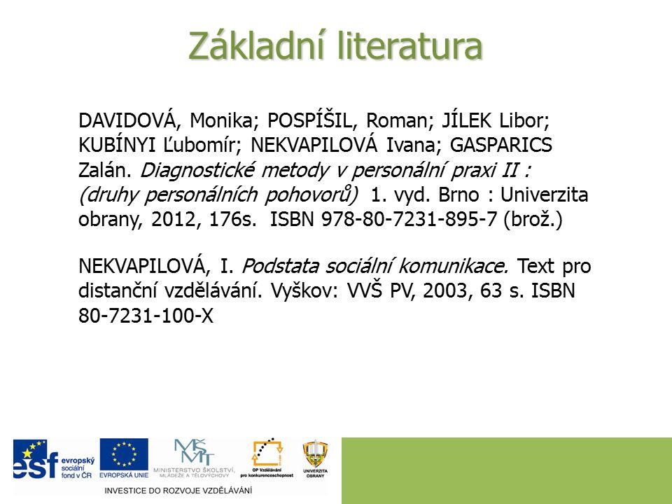 Základní literatura DAVIDOVÁ, Monika; POSPÍŠIL, Roman; JÍLEK Libor; KUBÍNYI Ľubomír; NEKVAPILOVÁ Ivana; GASPARICS Zalán.