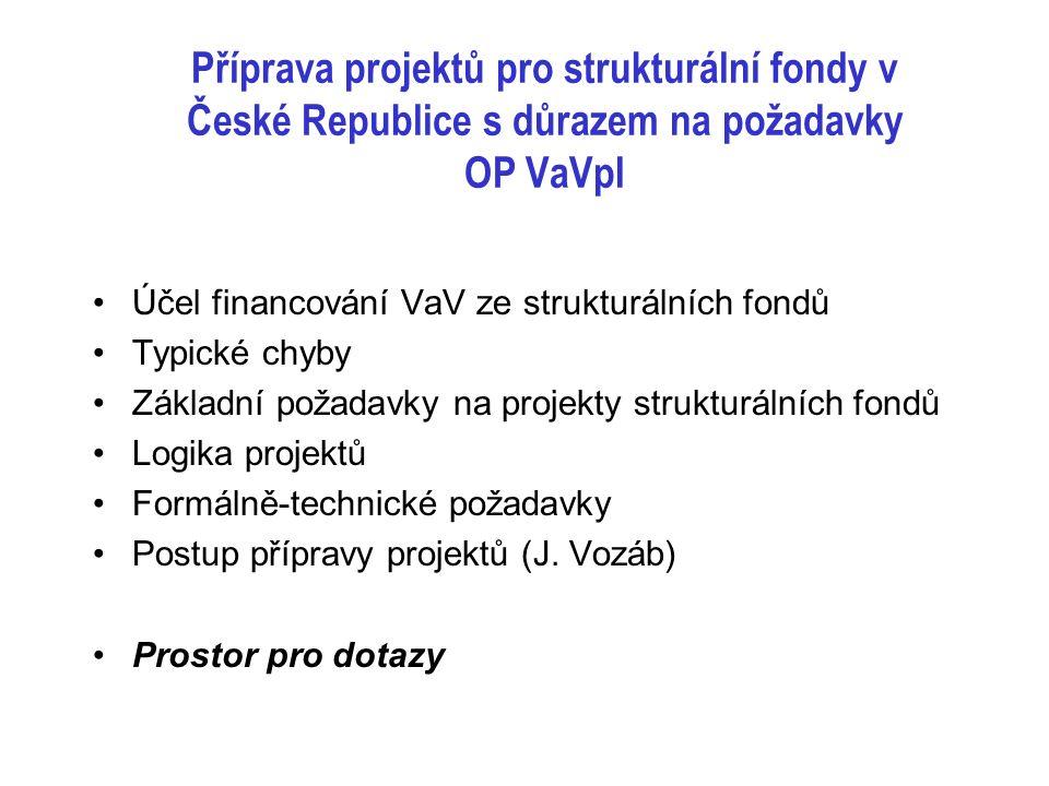 Příprava projektů pro strukturální fondy v České Republice s důrazem na požadavky OP VaVpI Účel financování VaV ze strukturálních fondů Typické chyby Základní požadavky na projekty strukturálních fondů Logika projektů Formálně-technické požadavky Postup přípravy projektů (J.