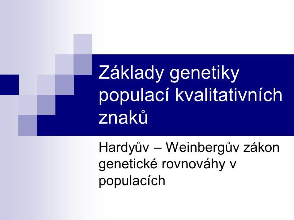 Základy genetiky populací kvalitativních znaků Hardyův – Weinbergův zákon genetické rovnováhy v populacích