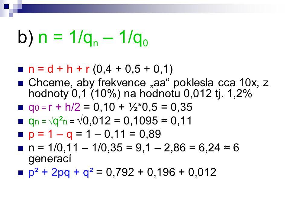 """b) n = 1/q n – 1/q 0 n = d + h + r (0,4 + 0,5 + 0,1) Chceme, aby frekvence """"aa poklesla cca 10x, z hodnoty 0,1 (10%) na hodnotu 0,012 tj."""
