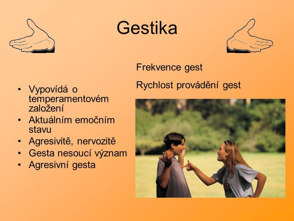 Gestika Vypovídá o temperamentovém založení Aktuálním emočním stavu Agresivitě, nervozitě Gesta nesoucí význam Agresivní gesta Frekvence gest Rychlost provádění gest