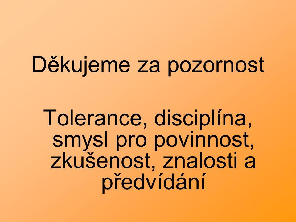 Děkujeme za pozornost Tolerance, disciplína, smysl pro povinnost, zkušenost, znalosti a předvídání