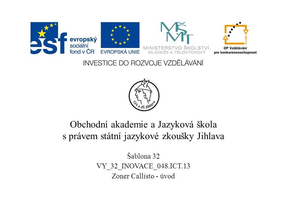 Obchodní akademie a Jazyková škola s právem státní jazykové zkoušky Jihlava Šablona 32 VY_32_INOVACE_048.ICT.13 Zoner Callisto - úvod