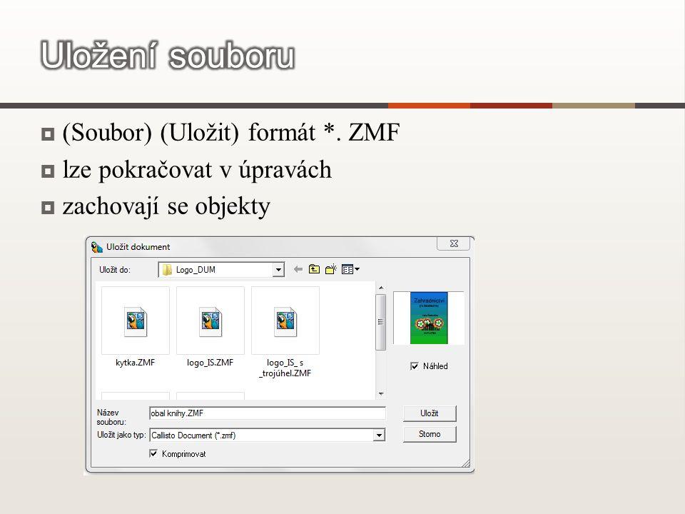  (Soubor) (Uložit) formát *. ZMF  lze pokračovat v úpravách  zachovají se objekty