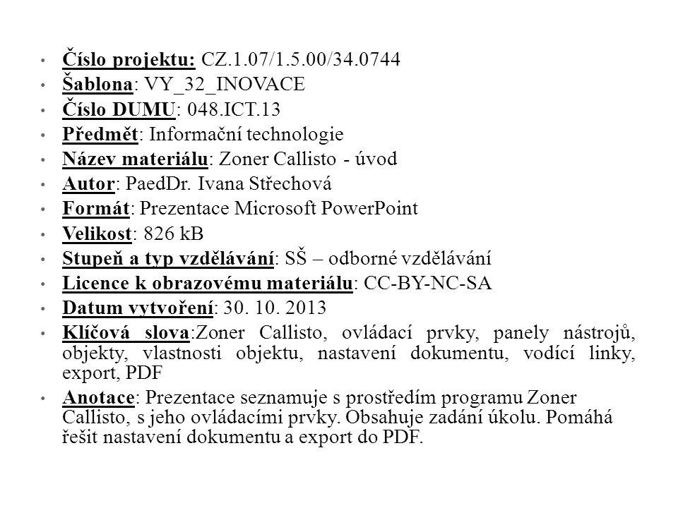 Číslo projektu: CZ.1.07/1.5.00/34.0744 Šablona: VY_32_INOVACE Číslo DUMU: 048.ICT.13 Předmět: Informační technologie Název materiálu: Zoner Callisto - úvod Autor: PaedDr.