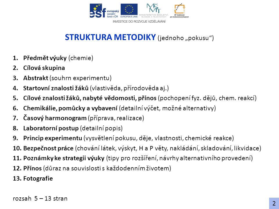 """STRUKTURA METODIKY (jednoho """"pokusu"""") 1.Předmět výuky (chemie) 2.Cílová skupina 3.Abstrakt (souhrn experimentu) 4.Startovní znalosti žáků (vlastivěda,"""