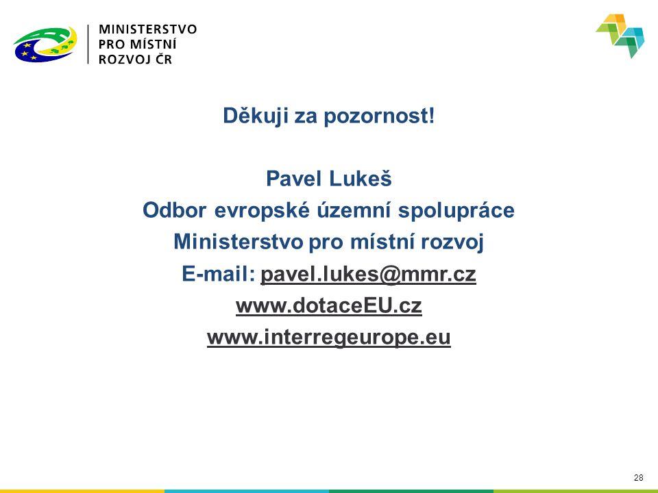 28 Děkuji za pozornost! Pavel Lukeš Odbor evropské územní spolupráce Ministerstvo pro místní rozvoj E-mail: pavel.lukes@mmr.czpavel.lukes@mmr.cz www.d