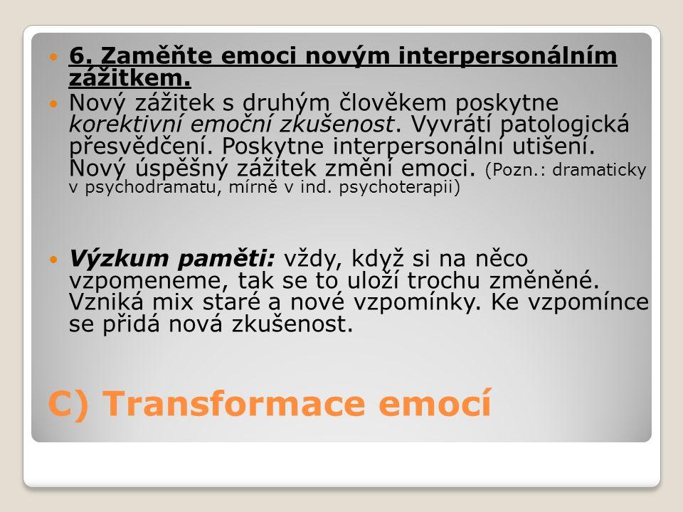 C) Transformace emocí 6.Zaměňte emoci novým interpersonálním zážitkem.