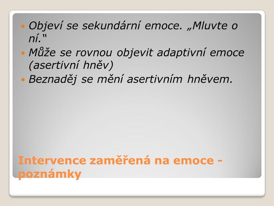 Intervence zaměřená na emoce - poznámky Objeví se sekundární emoce.