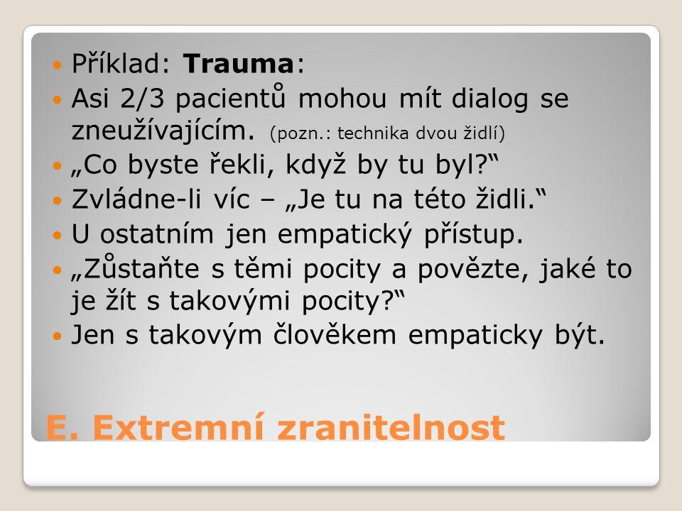 E. Extremní zranitelnost Příklad: Trauma: Asi 2/3 pacientů mohou mít dialog se zneužívajícím.
