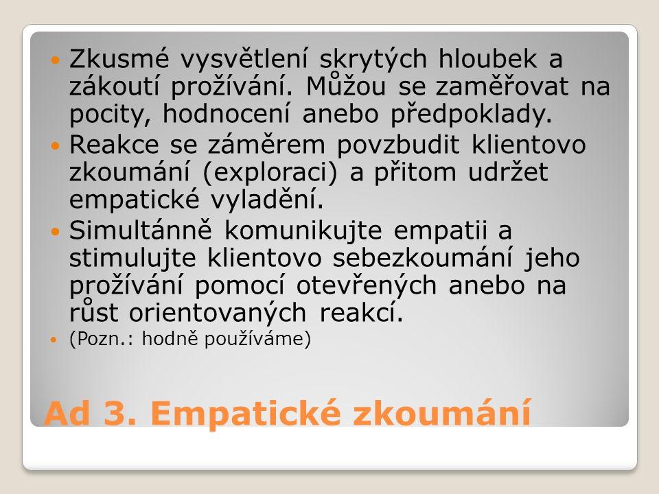 Ad 3. Empatické zkoumání Zkusmé vysvětlení skrytých hloubek a zákoutí prožívání.