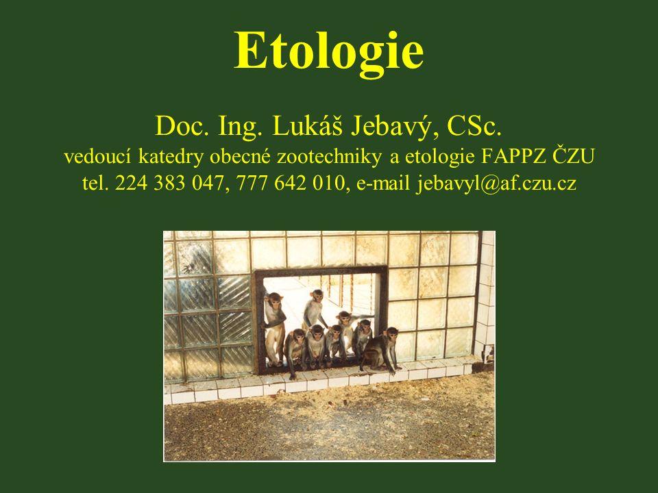 Etologie Doc. Ing. Lukáš Jebavý, CSc.
