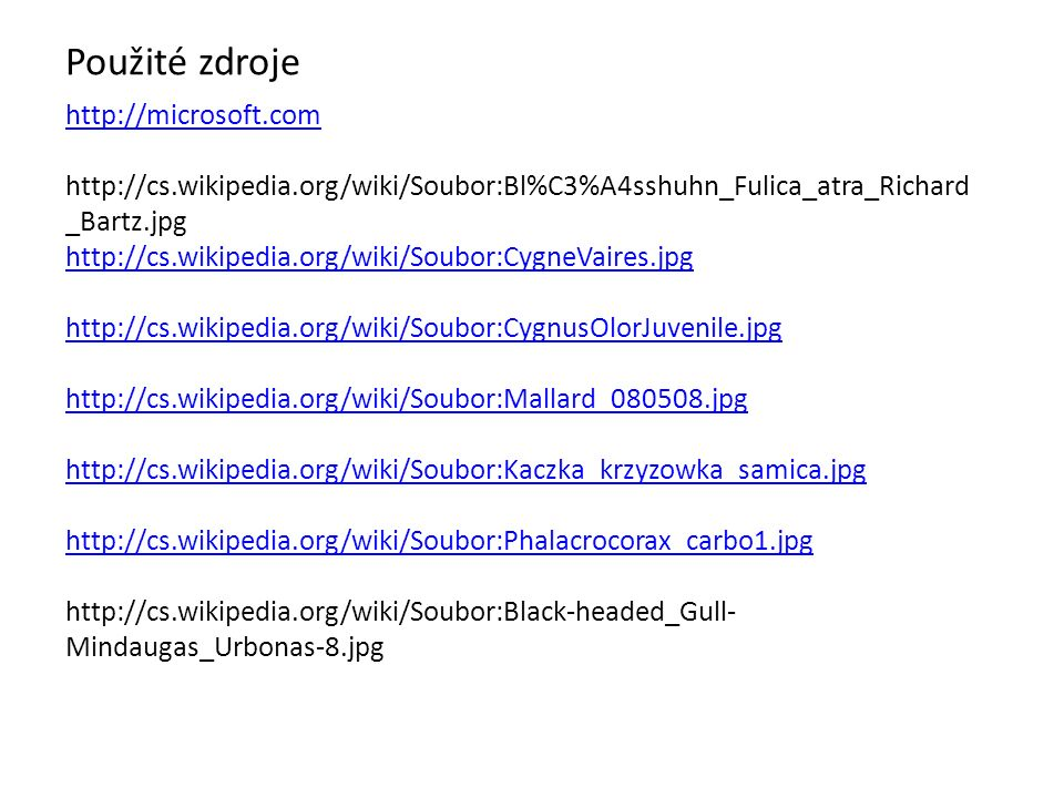 Použité zdroje http://microsoft.com http://cs.wikipedia.org/wiki/Soubor:Bl%C3%A4sshuhn_Fulica_atra_Richard _Bartz.jpg http://cs.wikipedia.org/wiki/Sou