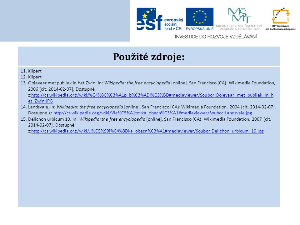 Použité zdroje: 11.Klipart 12.Klipart 13.Ooievaar met publiek in het Zwin. In: Wikipedia: the free encyclopedia [online]. San Francisco (CA): Wikimedi