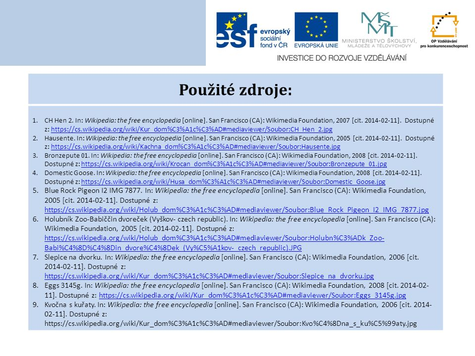 Použité zdroje: 1.CH Hen 2. In: Wikipedia: the free encyclopedia [online].