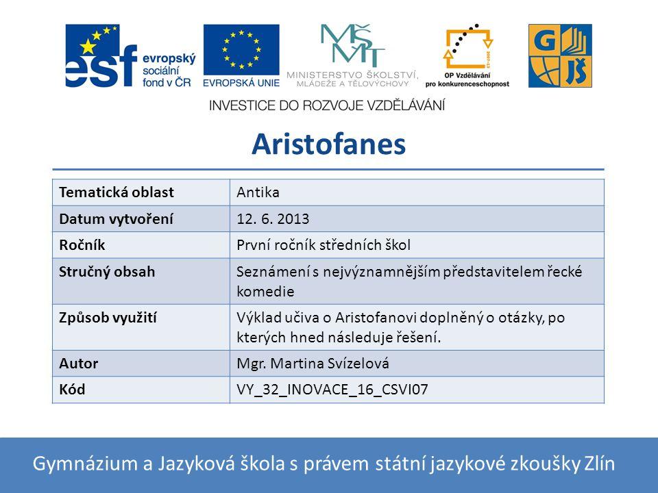 Aristofanes Gymnázium a Jazyková škola s právem státní jazykové zkoušky Zlín Tematická oblastAntika Datum vytvoření12.