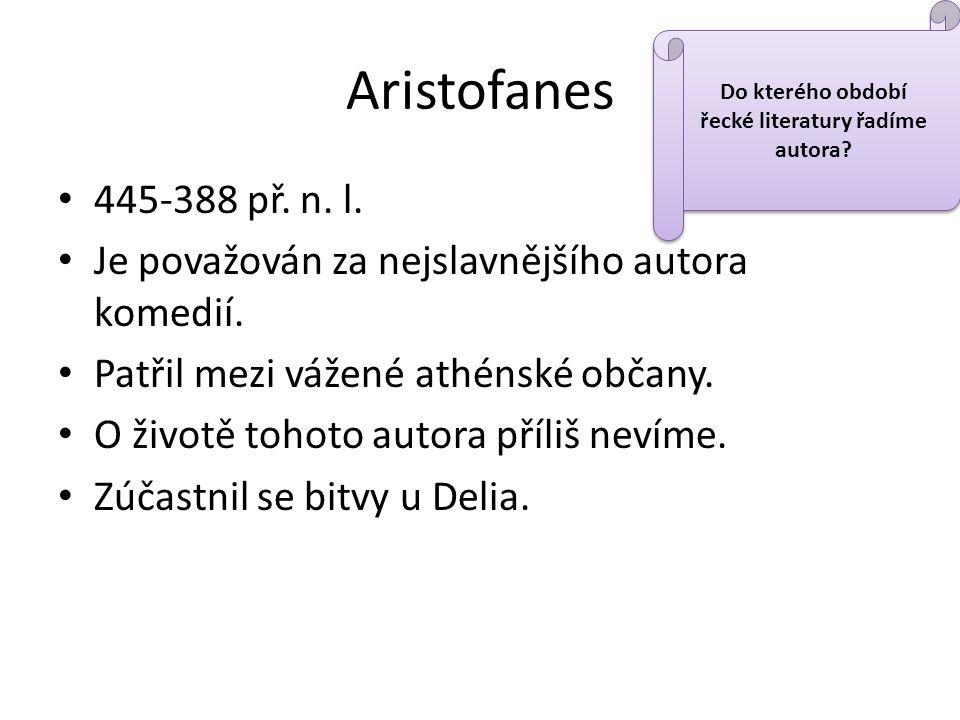 445-388 př. n. l. Je považován za nejslavnějšího autora komedií.