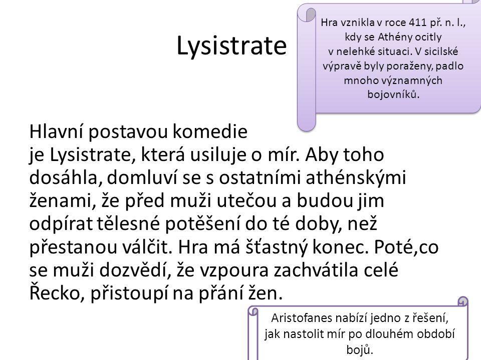 Lysistrate Hlavní postavou komedie je Lysistrate, která usiluje o mír.