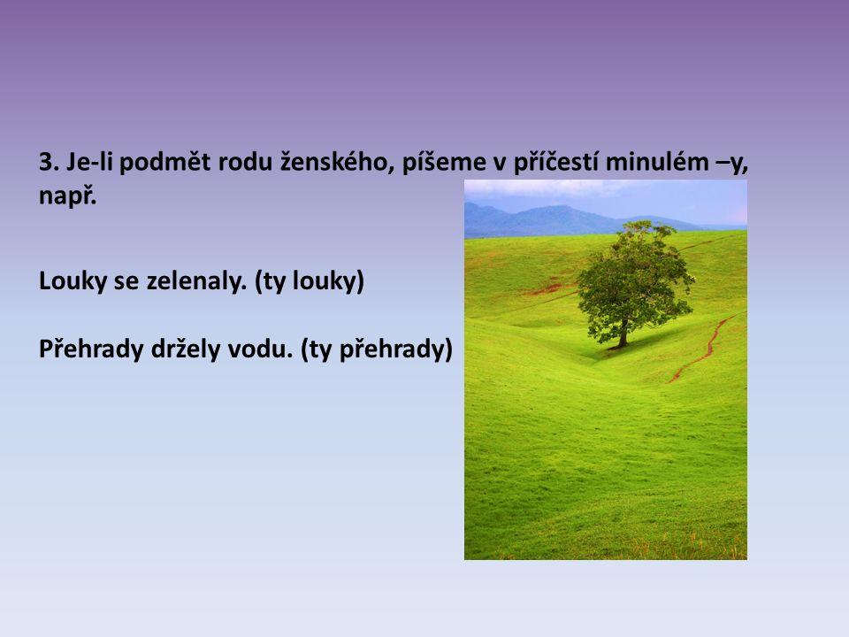 4.Je-li podmět v množném čísle rodu středního, píšeme v příčestí minulém –a, např.