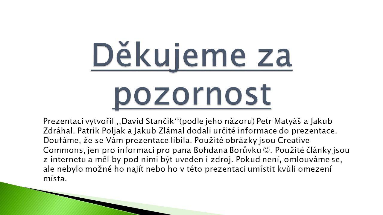 Prezentaci vytvořil,,David Stančík''(podle jeho názoru) Petr Matyáš a Jakub Zdráhal.
